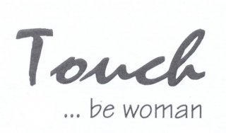 Touch... be woman